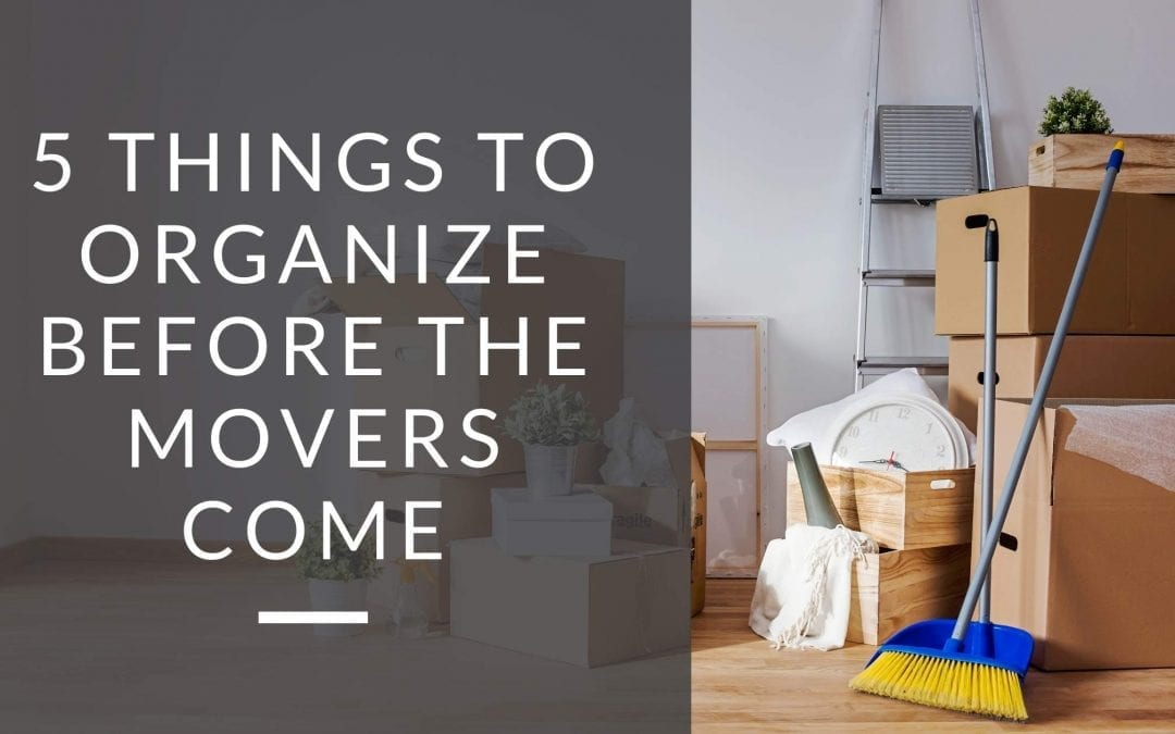 5 Things to Organize Before the Movers Come