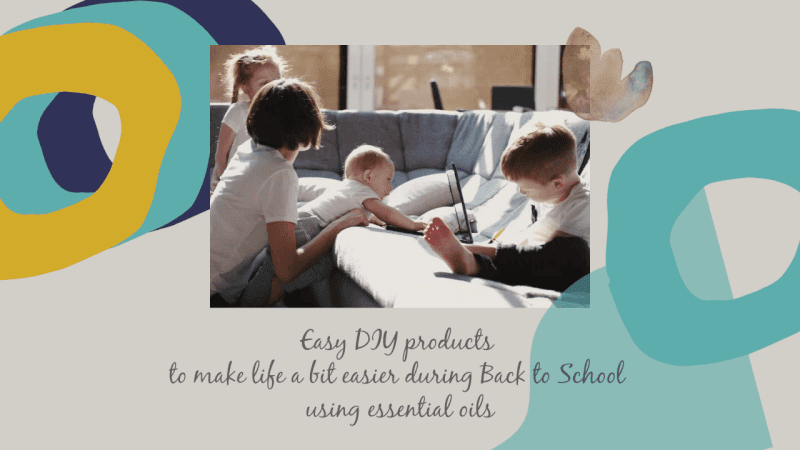 Saving time: 5 easy DIY Products to make life a bit easier during Back to School using essential oils